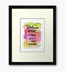 Welcome spring, I now you are out there quote Framed Print