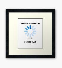 Sarcastic Comment Loading Funny T Shirt Framed Print