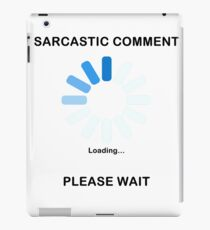 Sarcastic Comment Loading Funny T Shirt iPad Case/Skin