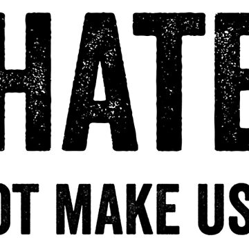Hate Will Not Make Us Great Resist Anti Donald Trump by CarbonClothing