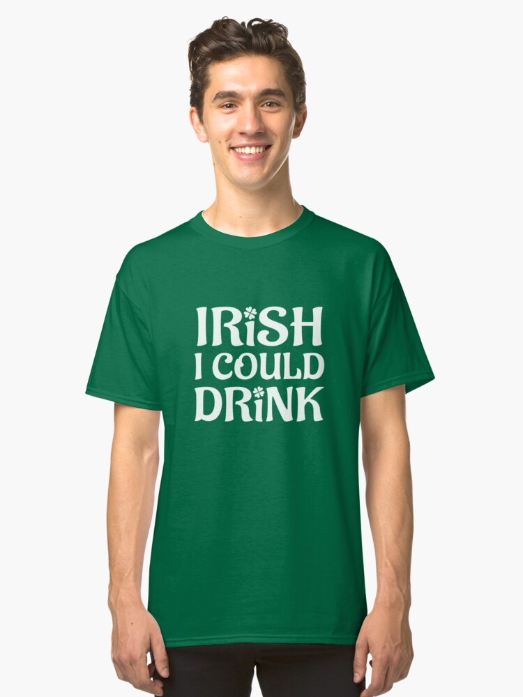 bb6ec431815 Irish I Could Drink St. Patricks Day Funny Maternity Mother Classic T-Shirt  Front