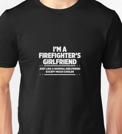 I'm A Firefighter's Girlfriend Like Normal Only Much Cooler Unisex T-Shirt