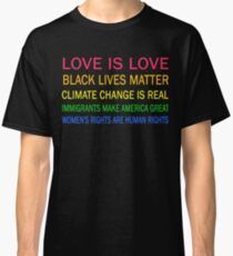 Love is love, Black Lives matter, climate change is real, immigrants make america great, women's rights are human rights Classic T-Shirt
