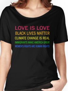 Love is love, Black Lives matter, climate change is real, immigrants make america great, women's rights are human rights Women's Relaxed Fit T-Shirt