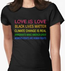 Love is love, Black Lives matter, climate change is real, immigrants make america great, women's rights are human rights Womens Fitted T-Shirt