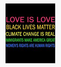 Love is love, Black Lives matter, climate change is real, immigrants make america great, women's rights are human rights Photographic Print