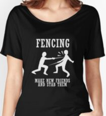 Fencing Make New Friends And Stab Them Women's Relaxed Fit T-Shirt