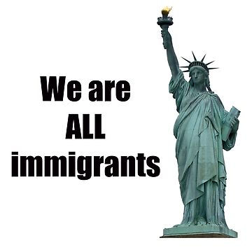 We are ALL immigrants by bmgdesigns