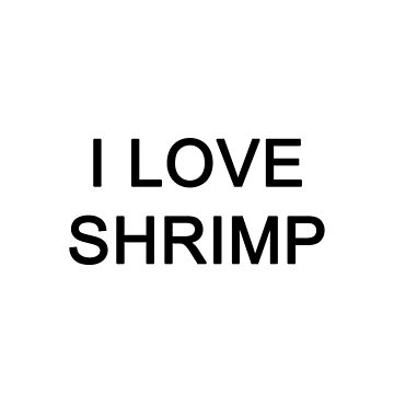 I LOVE SHRIMP by vaboredwoolf