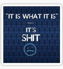"""""""It is what it is"""" It's Sh-- Sticker"""