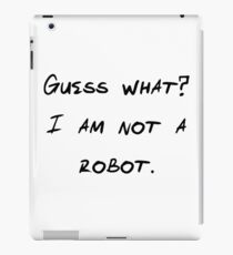 Guess what? I am not a robot. iPad Case/Skin