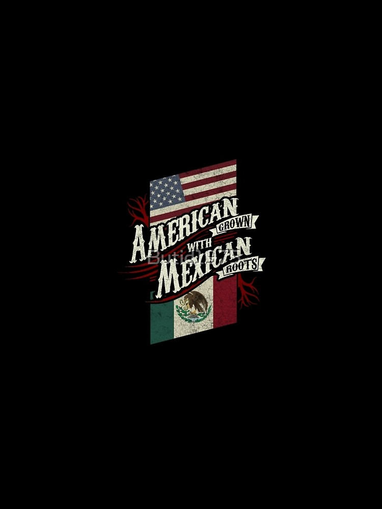 American Grown with Mexican Roots copy by Butid1975