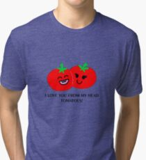 I love you from my head tomatoes! - Colored version Tri-blend T-Shirt