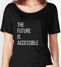The Future Is Accessible  Women's Relaxed Fit T-Shirt