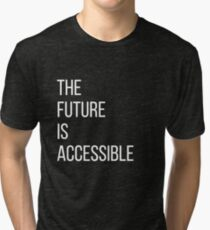 The Future Is Accessible  Tri-blend T-Shirt