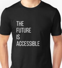 The Future Is Accessible  Unisex T-Shirt