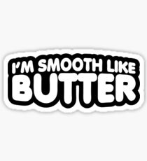 I'm Smooth Like Butter Sticker