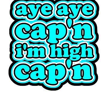 aye aye capn by HouseOfHomies