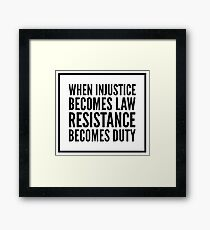 When Injustice Becomes Law, Resistance Becomes Duty Framed Print