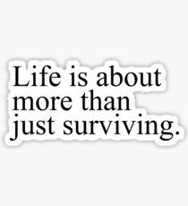 Das Leben ist mehr als nur überleben. (Clarke Griffin Zitat) Sticker