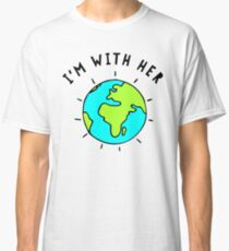 I'm With Her, Earth Classic T-Shirt