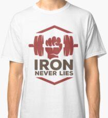 Iron Never Lies Classic T-Shirt