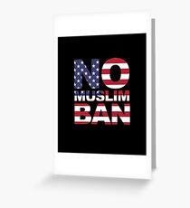 NO MUSLIM BAN Greeting Card