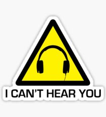 I can't hear you Danger Sign Sticker