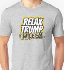 RELAX TRUMP I'M LEGAL Unisex T-Shirt