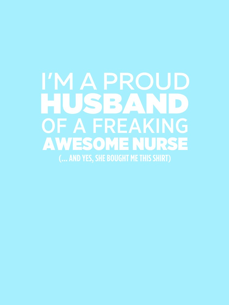 I'm A Proud Husband Of Freaking Awesome Nurse by AlwaysAwesome
