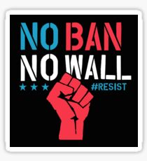 No Ban No Wall - Resist - Political Protest Sticker