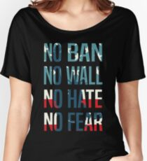 No Ban No Wall No Hate No Fear Women's Relaxed Fit T-Shirt