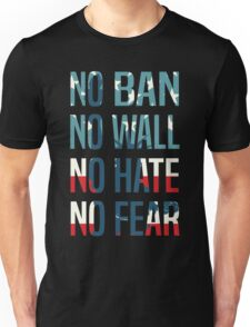No Ban No Wall No Hate No Fear Unisex T-Shirt
