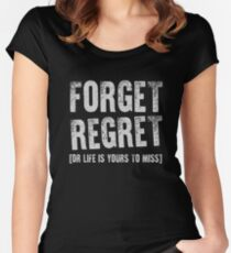 Forget Regret. Or Life Is Yours To Miss Women's Fitted Scoop T-Shirt