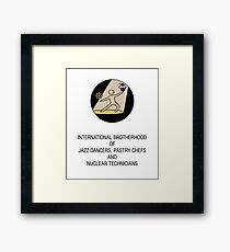 International Brotherhood of Jazz Dancers, Pastry Chefs and Nuclear Technicians Framed Print