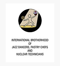 International Brotherhood of Jazz Dancers, Pastry Chefs and Nuclear Technicians Photographic Print
