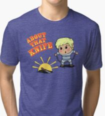 I'M ABOUT THAT KNIFE! Tri-blend T-Shirt
