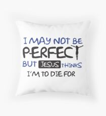 I may not perfect but Jesus thinks I'm to die for Throw Pillow