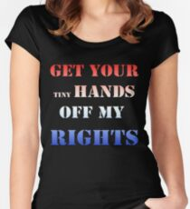 GET YOUR tiny HANDS OFF MY RIGHTS Women's Fitted Scoop T-Shirt