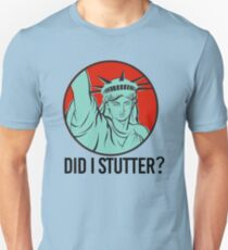 Did I Stutter? Unisex T-Shirt