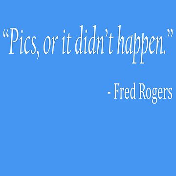Pics Or It Didn't Happen Funny Quote T-Shirt by BoneArt