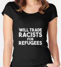 Will Trade Racists for Refugees Women's Fitted Scoop T-Shirt