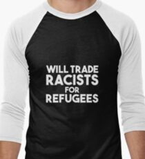 Will Trade Racists for Refugees Men's Baseball ¾ T-Shirt