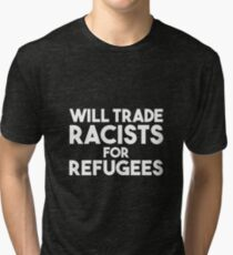 Will Trade Racists for Refugees Tri-blend T-Shirt