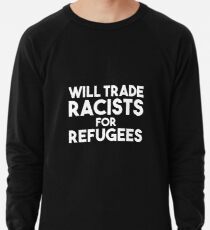 Will Trade Racists for Refugees Lightweight Sweatshirt