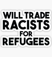 Will Trade Racists for Refugees Sticker