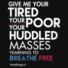 Give Me Your Tired Your Poor - Immigrant T-Shirt by BootsBoots