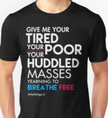 Give Me Your Tired Your Poor - Immigrant T-Shirt Unisex T-Shirt