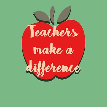 Teachers Make a Difference by Insecondsflat