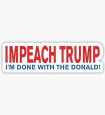 Impeach Trump I'm Done with the Donald! Sticker